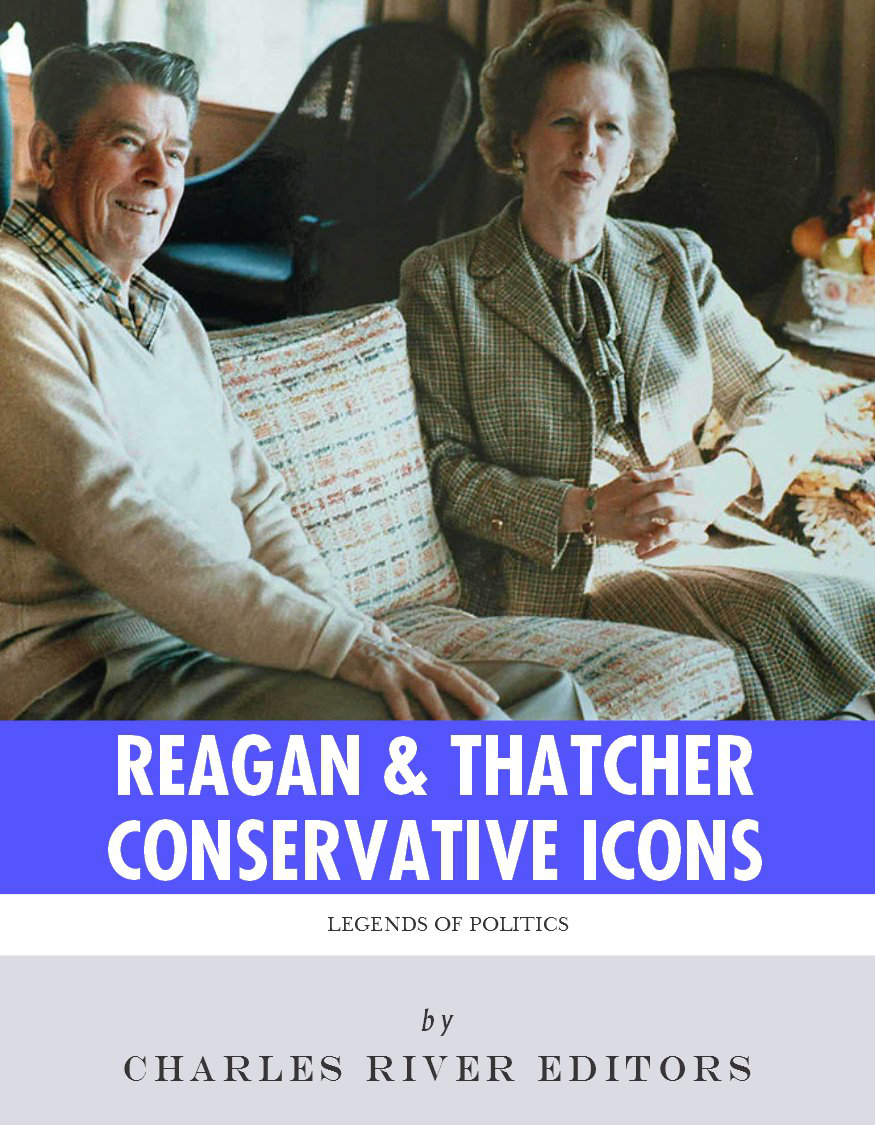 Conservative Icons: The Lives and Legacies of Ronald Reagan and Margaret Thatcher By: Charles River Editors