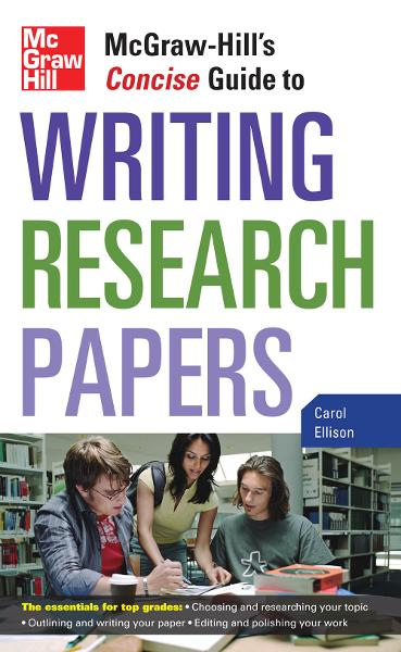 McGraw-Hill's Concise Guide to Writing Research Papers By: Carol Ellison