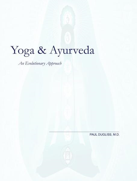 Yoga & Ayurveda By: Paul Dugliss