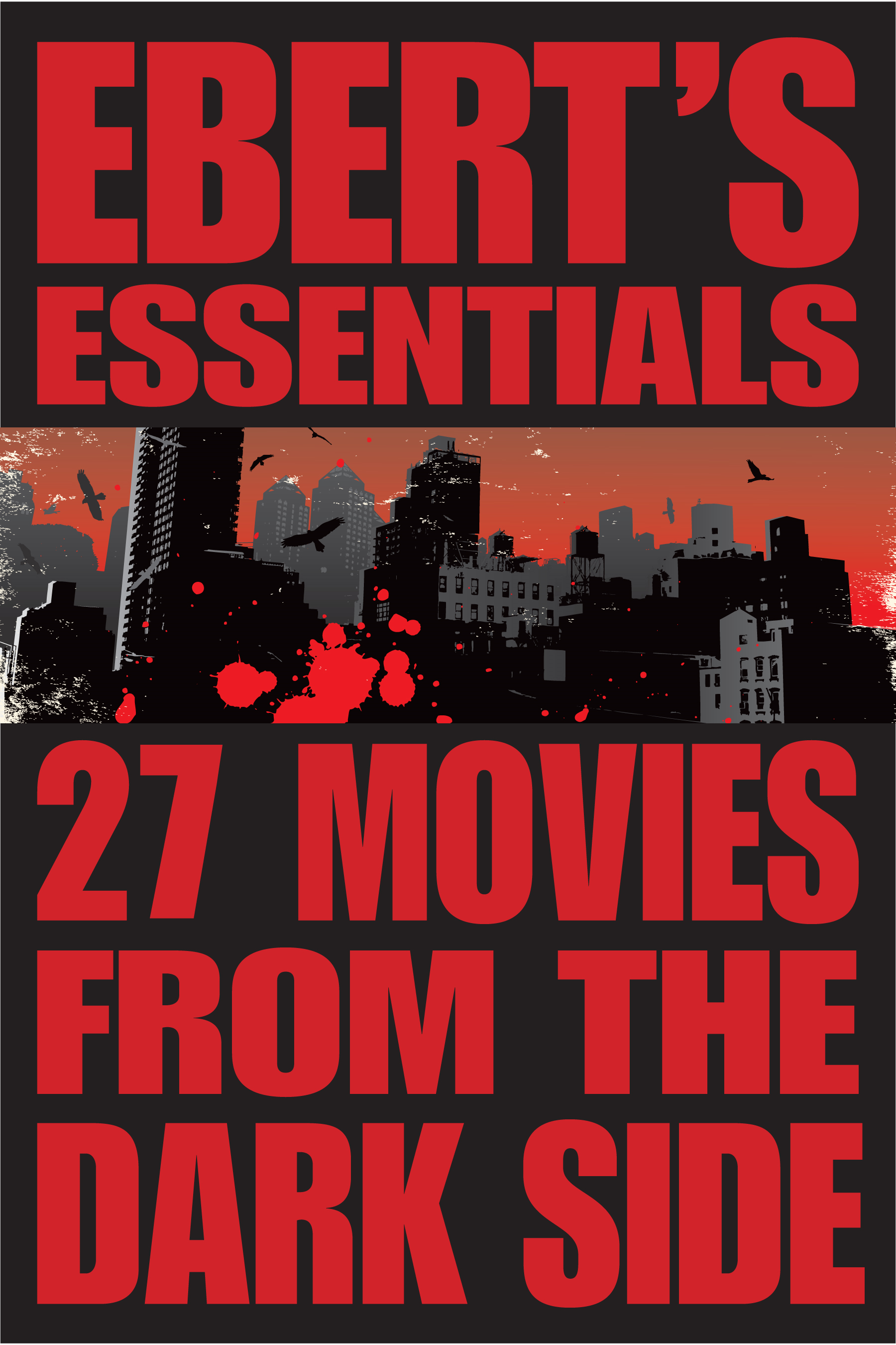27 Movies from the Dark Side: Ebert's Essentials