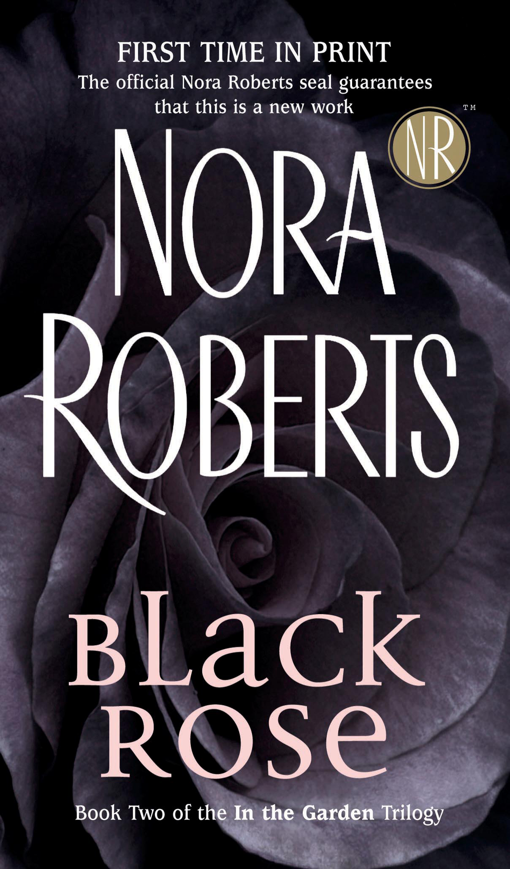 Black Rose: In the Garden Trilogy By: Nora Roberts
