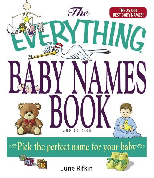 The Everything Baby Names Book, Completely Updated With 5,000 More Names!: Pick the Perfect Name for Your Baby