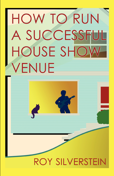 How to Run a Successful House Show Venue By: Roy Silverstein