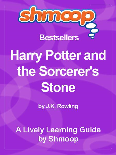 Shmoop Bestsellers Guide: Harry Potter and the Sorcerer's Stone By: Shmoop