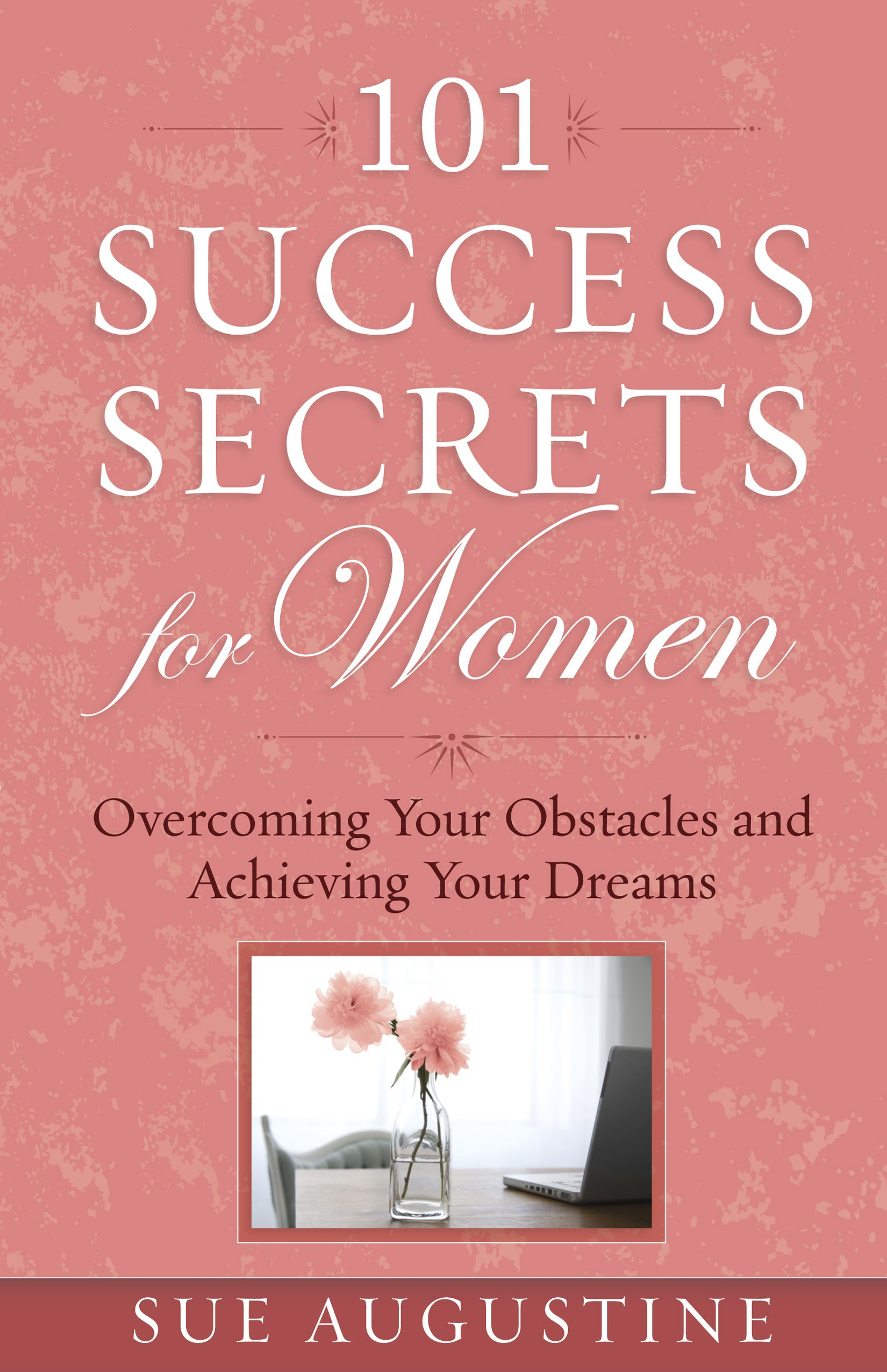 101 Success Secrets for Women By: Sue Augustine