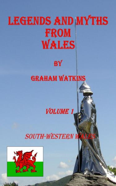 Legends and Myths from South-western Wales By: Graham Watkins