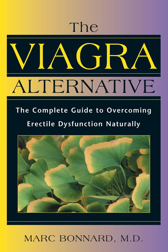 The Viagra Alternative: The Complete Guide to Overcoming Erectile Dysfunction Naturally By: Marc Bonnard, M.D.