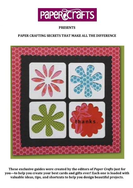 Paper Crafting Secrets that Make All the Difference By: Paper Crafts