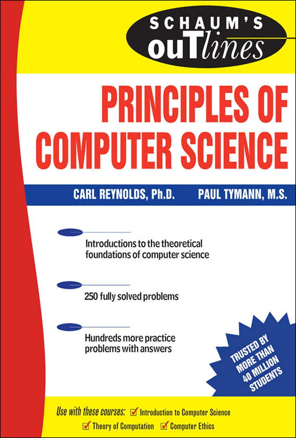 Schaum's Outline of Principles of Computer Science By: Paul Tymann; Carl Reynolds