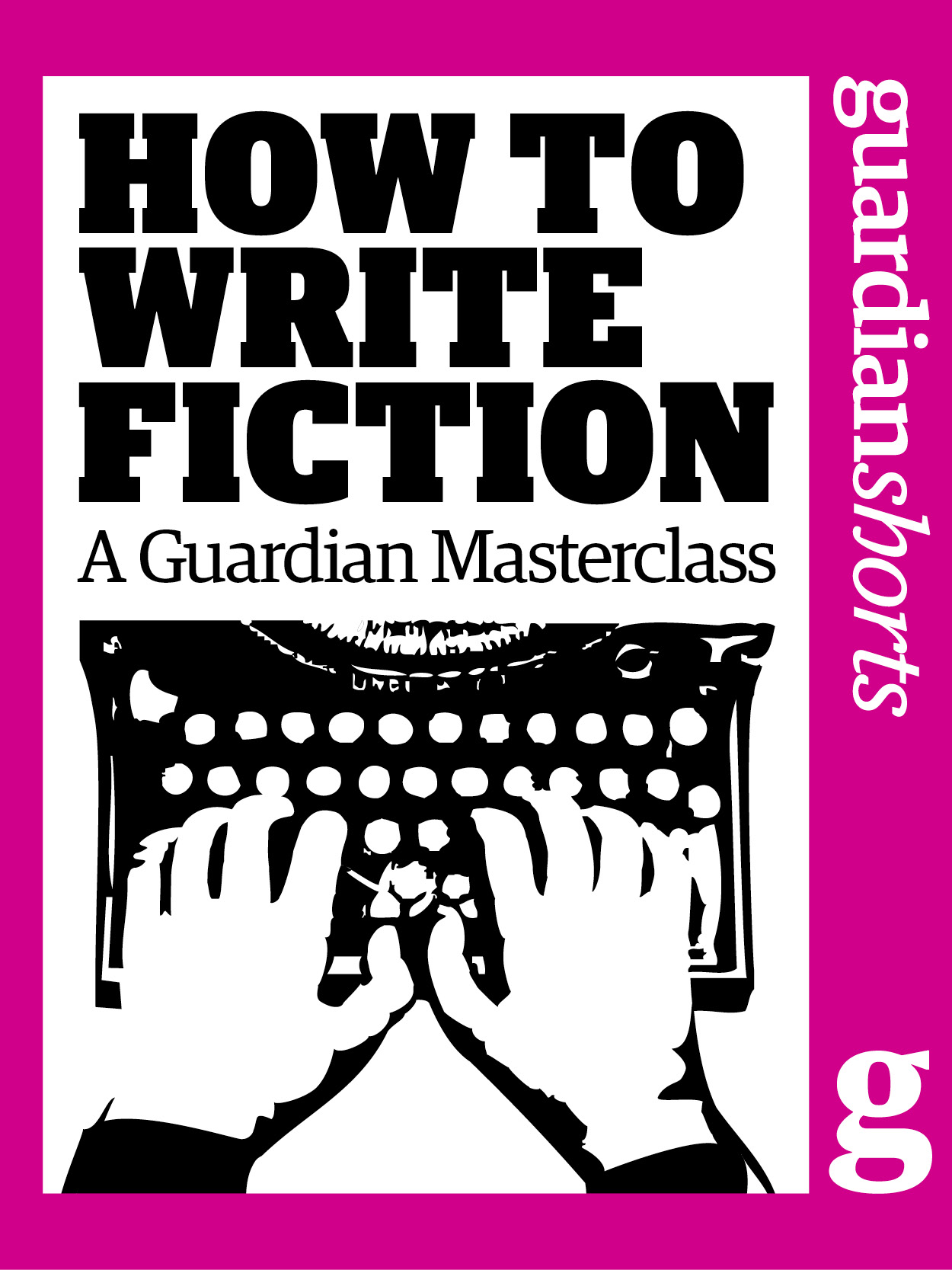 How to Write Fiction A Guardian Masterclass