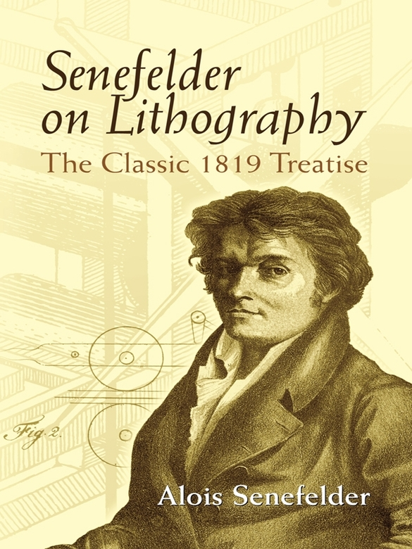 Senefelder on Lithography: The Classic 1819 Treatise By: Alois Senefelder