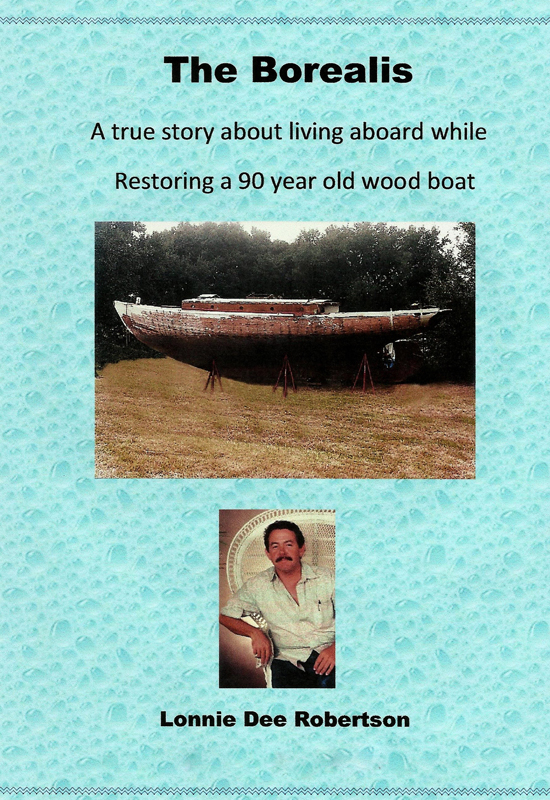 The Borealis: A True Story Year About Living Aboard While Restoring A 90 Year Old Wood Boat
