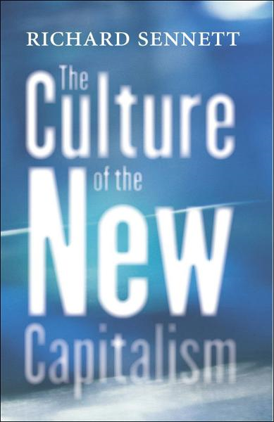The Culture of the New Capitalism By: Richard Sennett