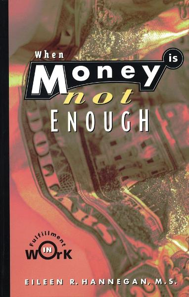 When Money Is Not Enough By: M.S. Eileen R. Hannegan