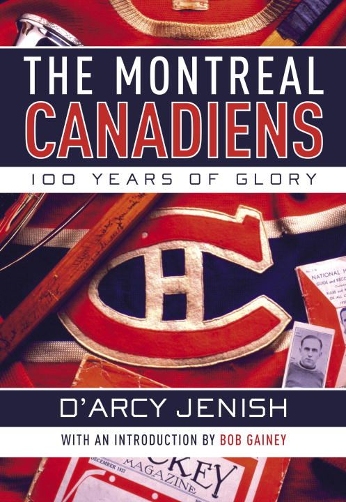 The Montreal Canadiens By: D'Arcy Jenish