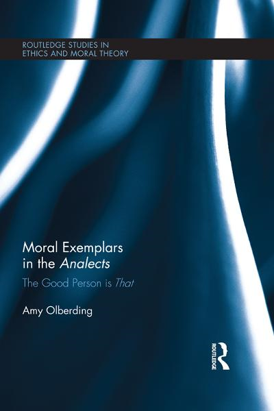 Moral Exemplars in the Analects By: Amy Olberding