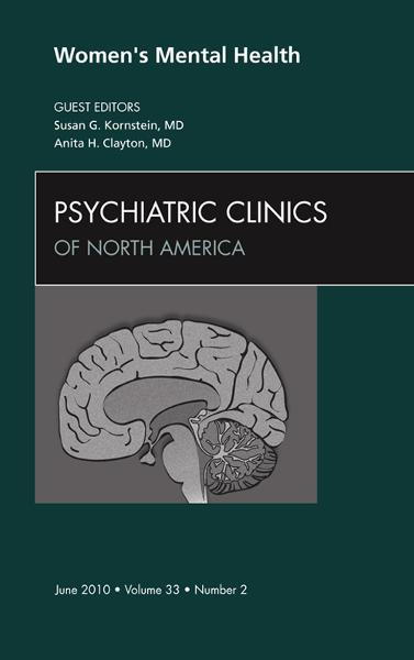 Women's Mental Health, An Issue of Psychiatric Clinics By: Anita H. Clayton,Susan G. Kornstein