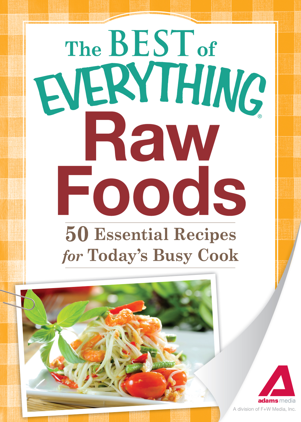 Raw Foods: 50 Essential Recipes for Today's Busy Cook By: Adams Media