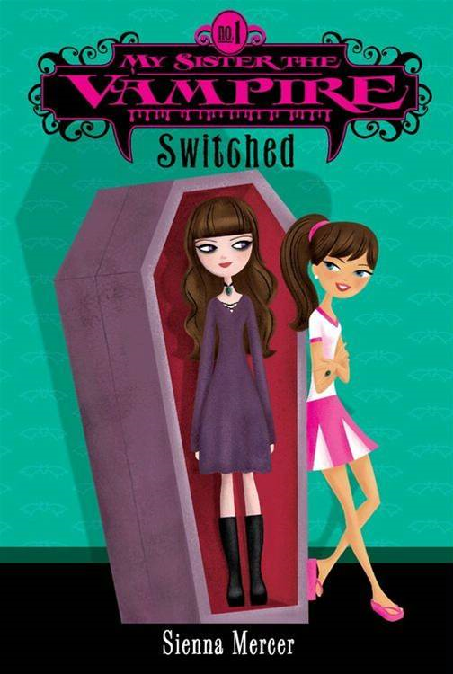My Sister the Vampire #1: Switched By: Sienna Mercer