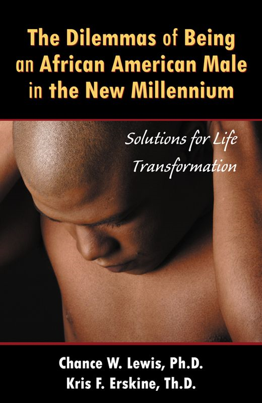 The Dilemmas Of Being An African-American Male In The New Millennium By: Chance W. Lewis