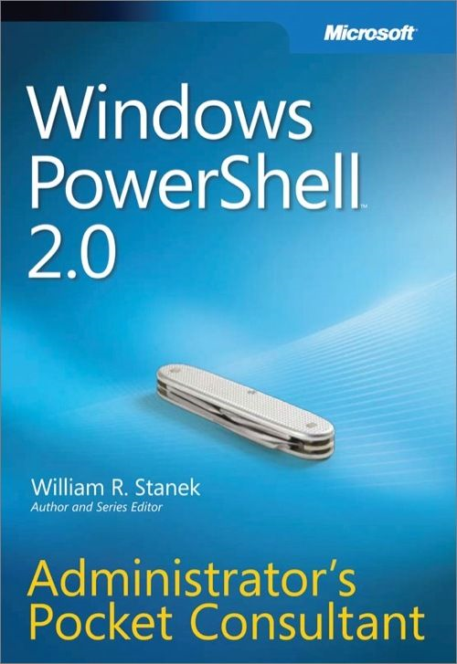 Windows PowerShell™ 2.0 Administrators Pocket Consultant By: William R. Stanek