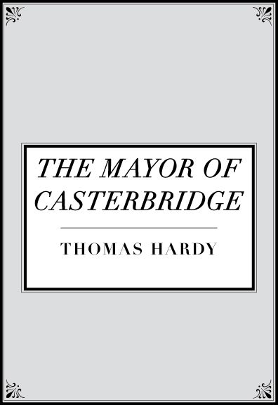 The Mayor Of Casterbridge By: Thomas Hardy