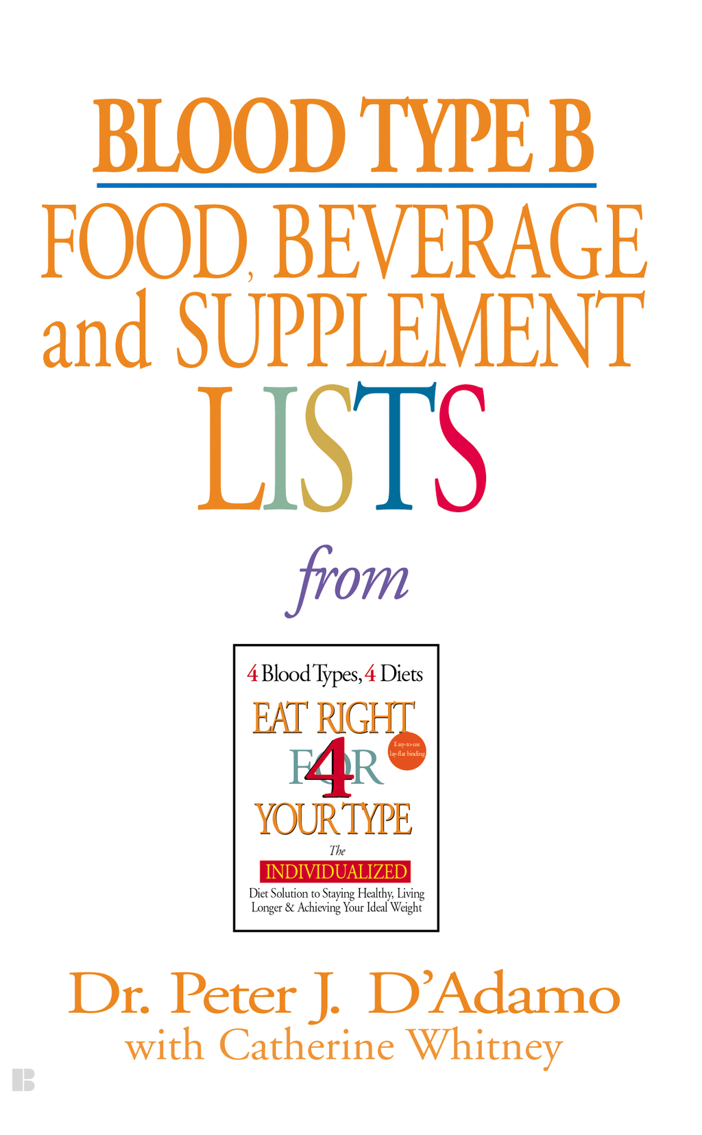 Blood Type B Food, Beverage and Supplemental Lists By: Dr. Peter J. D'Adamo