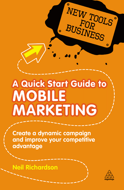 A Quick Start Guide to Mobile Marketing: Create a Dynamic Campaign and Improve Your Competitive Advantage By: Neil Richardson