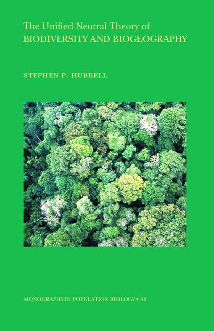 The Unified Neutral Theory of Biodiversity and Biogeography (MPB-32) By: Stephen P. Hubbell