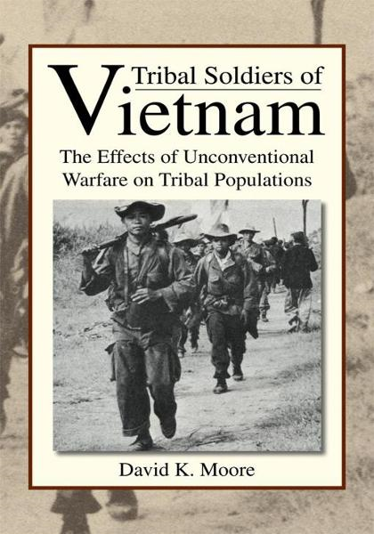 Tribal Soldiers of Vietnam By: David K. Moore