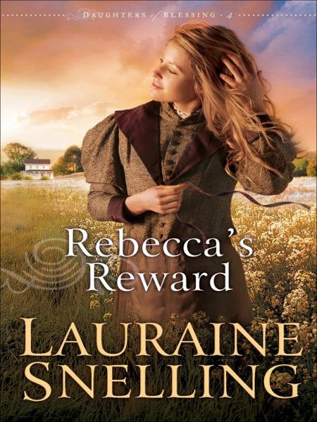 Rebecca's Reward (Daughters of Blessing Book #4) By: Lauraine Snelling