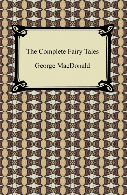 The Complete Fairy Tales By: George MacDonald