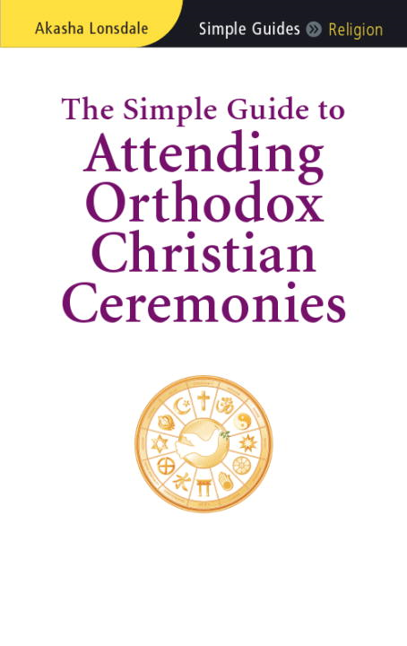 The Simple Guide to Attending Orthodox Christian Ceremonies By: Akasha Lonsdale