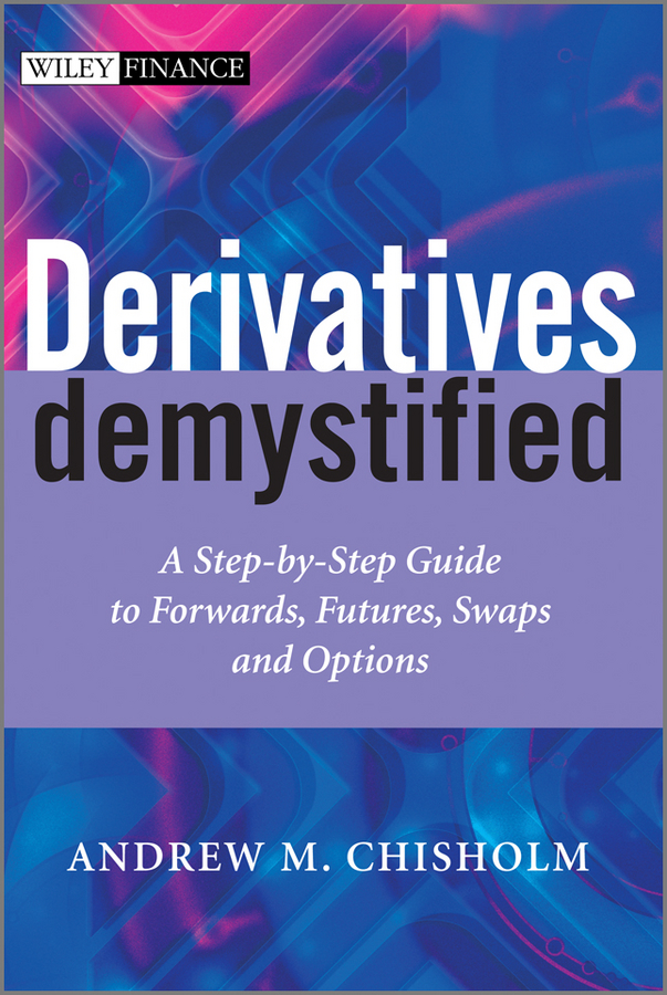 Derivatives Demystified By: Andrew M. Chisholm