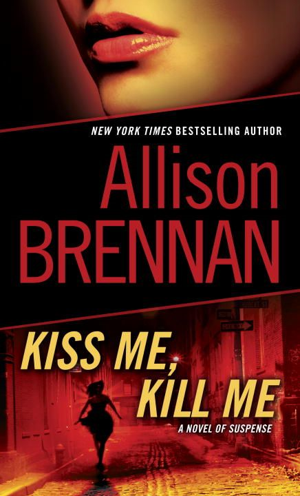 Kiss Me, Kill Me By: Allison Brennan
