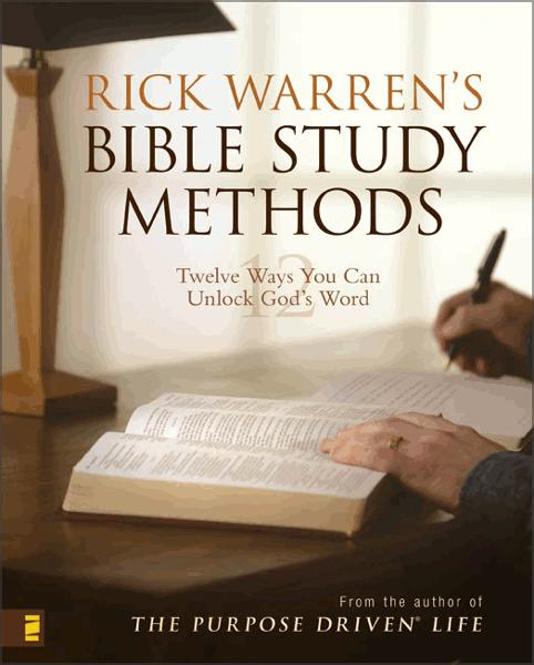 Rick Warren's Bible Study Methods: Twelve Ways You Can Unlock God's Word By: Rick Warren