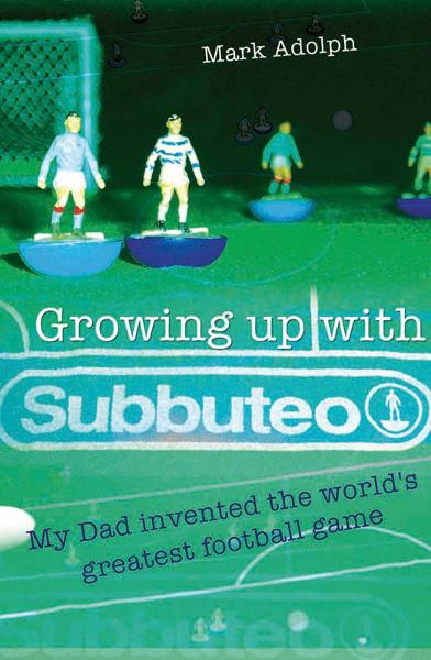 Growing Up With Subbuteo By: Mark Adolph