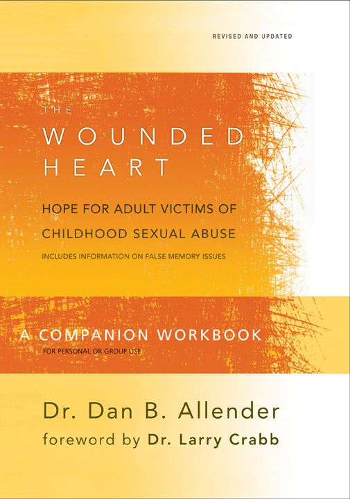 The Wounded Heart Workbook By: Dan Allender