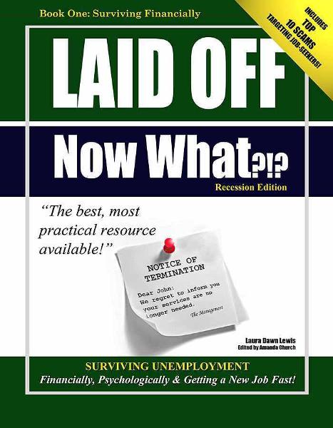 Laid Off Now What?!? Thriving Financially through Unemployment By: Laura D Lewis