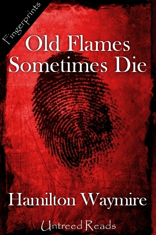 Old Flames Sometimes Die By: Hamilton Waymire