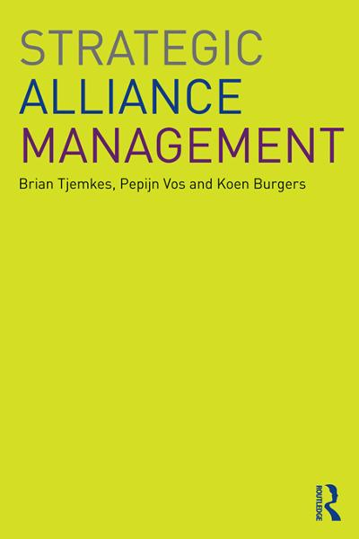 Strategic Alliance Management By: Brian Tjemkes,Koen Burgers,Pepijn Vos