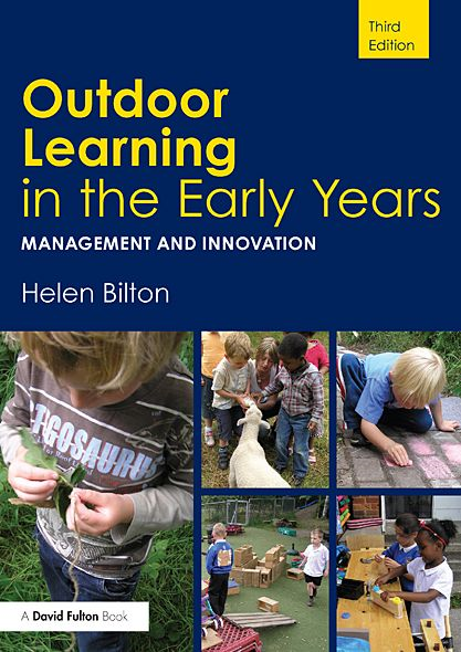 Outdoor Learning in the Early Years: Management and Innovation By: Helen Bilton