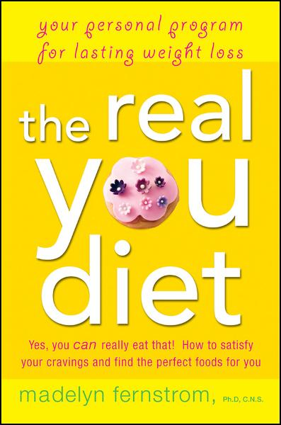 The Real You Diet  By: Madelyn Fernstrom
