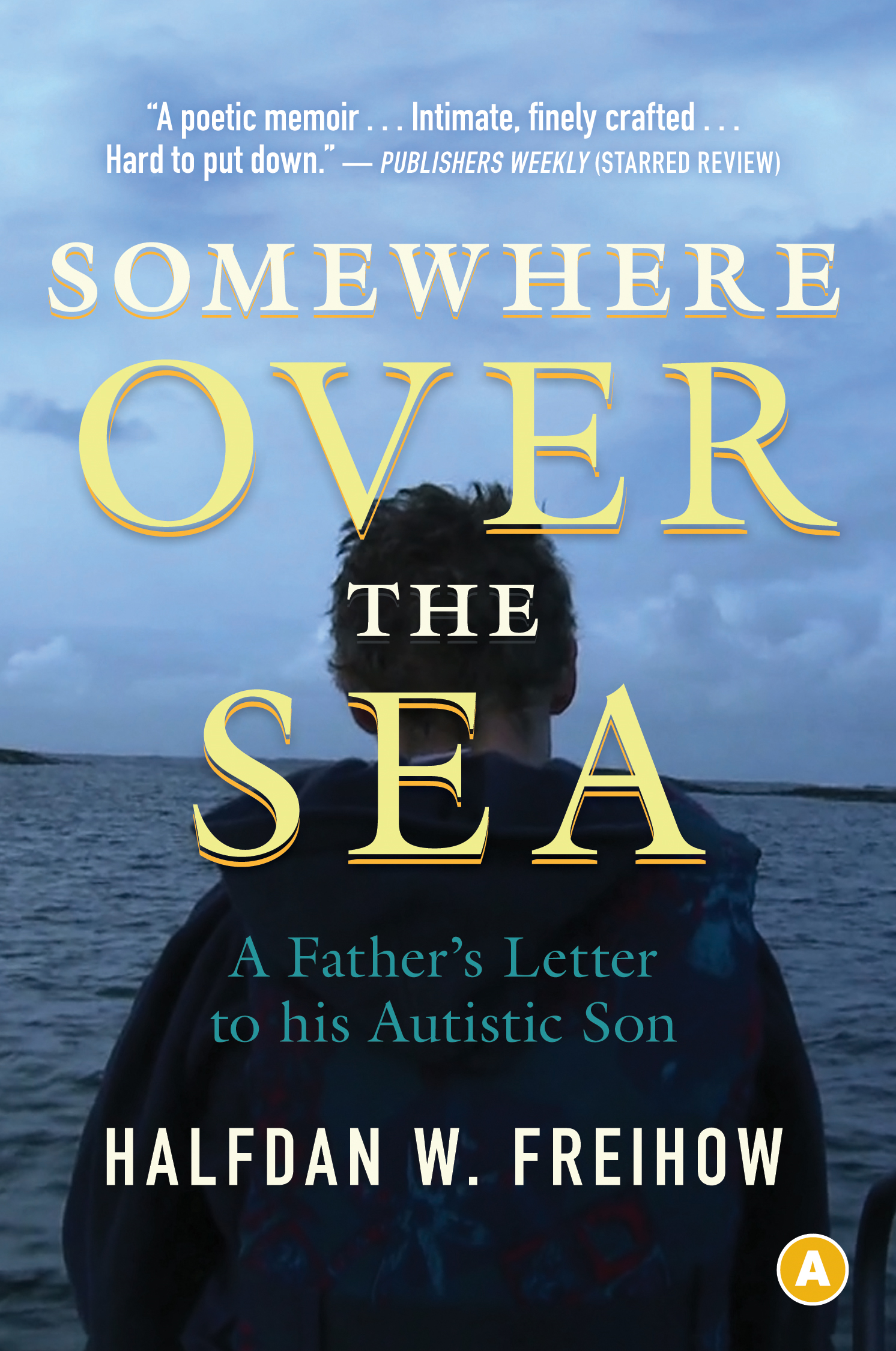 Somewhere Over the Sea: A Father's Letter to His Autistic Son By: Halfdan Freihow