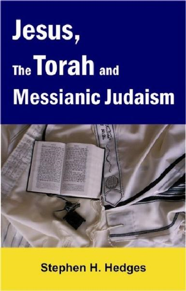 Jesus, the Torah and Messianic Judaism By: Stephen Hedges