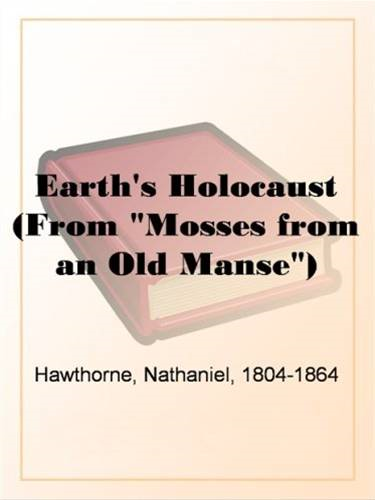 "Earth's Holocaust (From ""Mosses From An Old Manse"")"