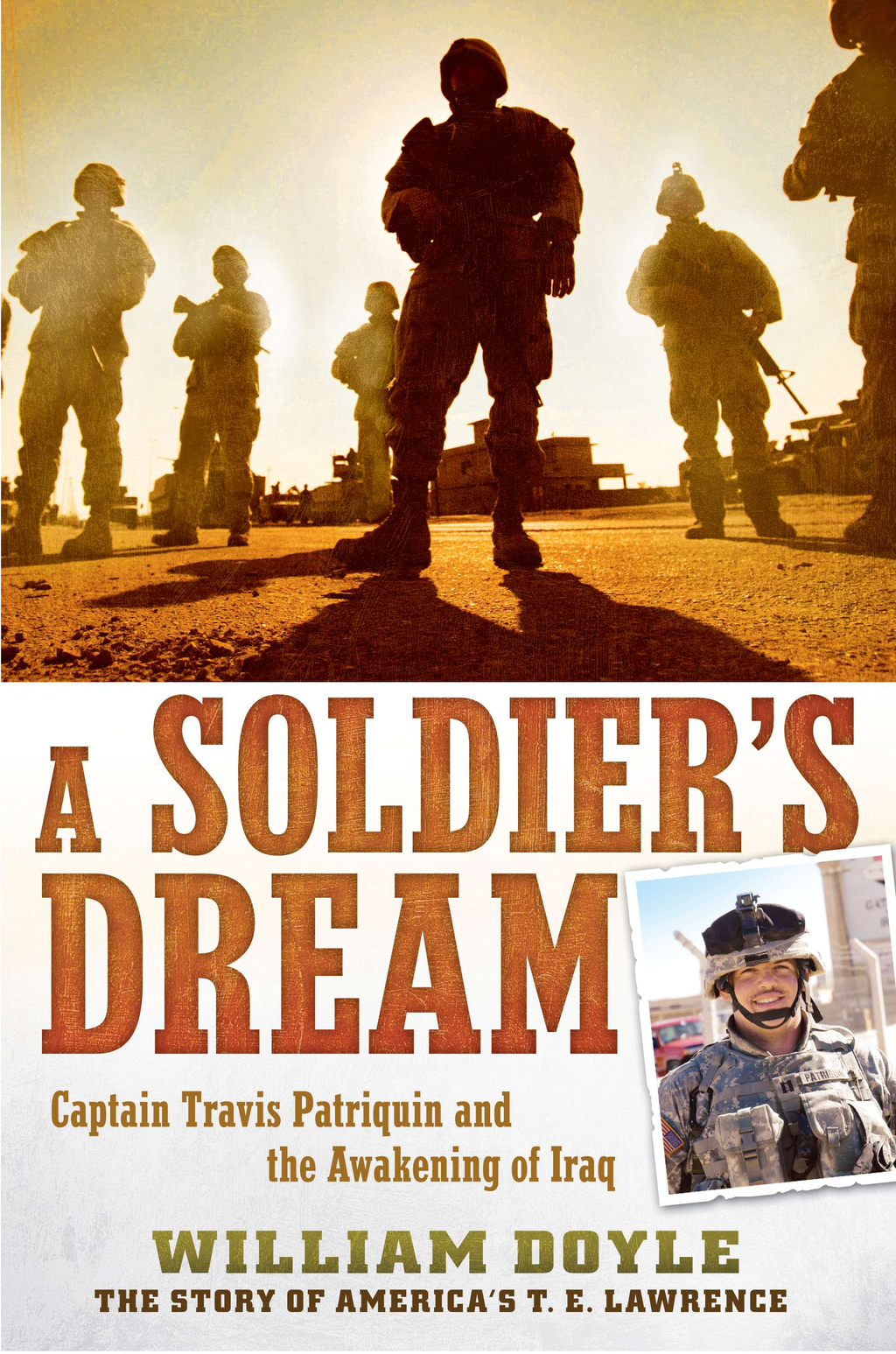 A Soldier's Dream: Captain Travis Patriquin and the Awakening of Iraq By: William Doyle