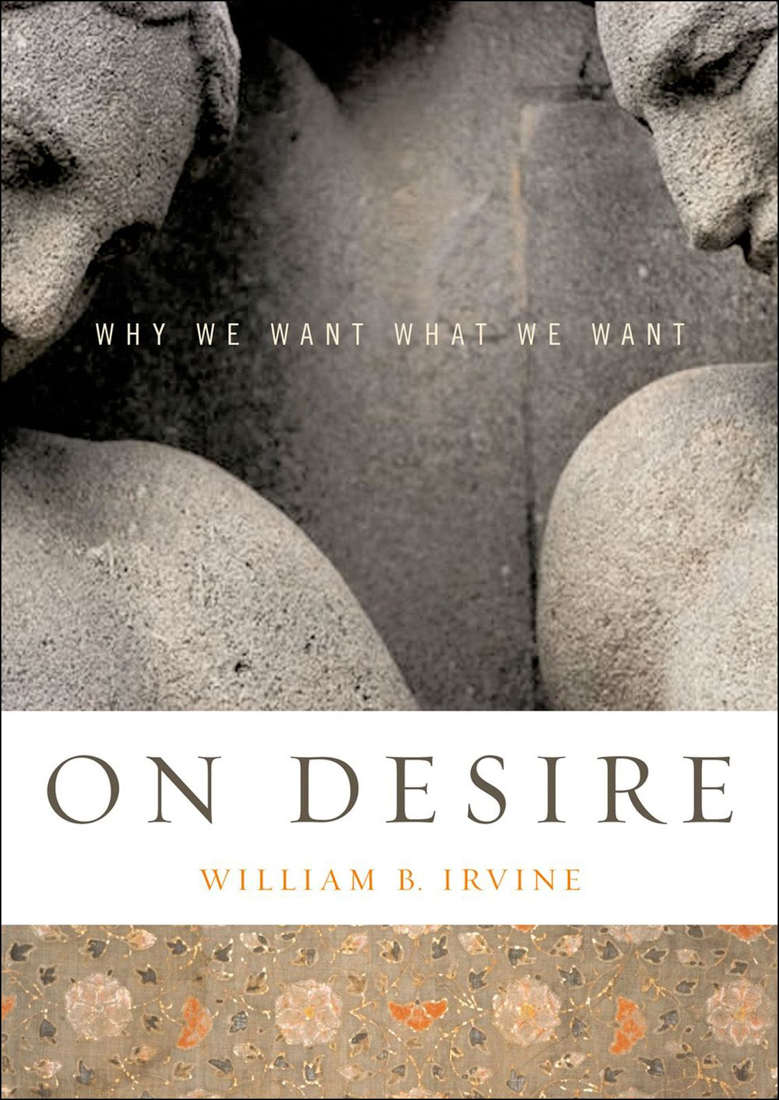 On Desire : Why We Want What We Want