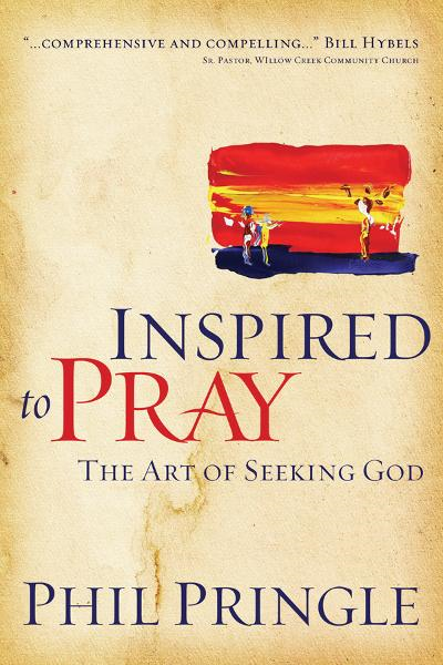 Inspired to Pray: The Art of Seeking God By: Phil Pringle