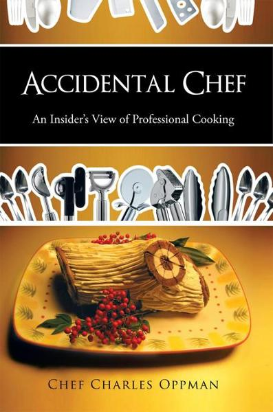 Accidental Chef By: Chef Charles Oppman